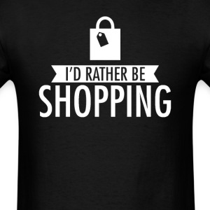 I'd Rather Be Shopping T-Shirt T-Shirts - Men's T-Shirt