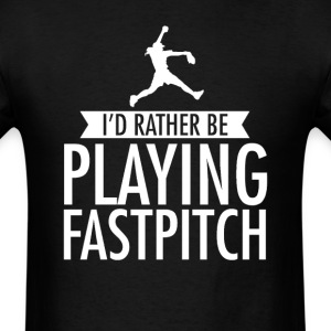 I'd Rather Be Playing Fastpitch T-Shirt T-Shirts - Men's T-Shirt