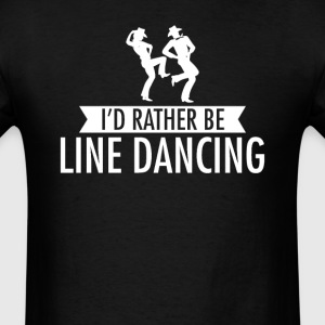 I'd Rather Be Line Dancing T-Shirt T-Shirts - Men's T-Shirt