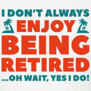 Enjoy Being Retired - Men's T-Shirt
