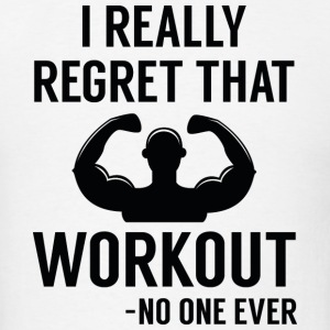 I Really Regret That Workout - Men's T-Shirt