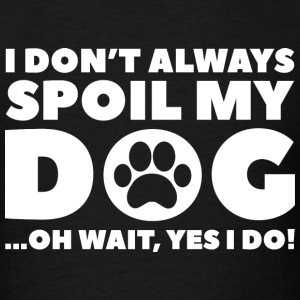 Spoil My Dog - Men's T-Shirt