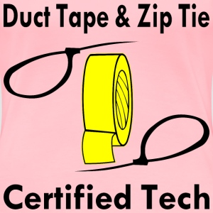 Duct Tape & Zip Tie Certified Tech  - Women's Premium T-Shirt