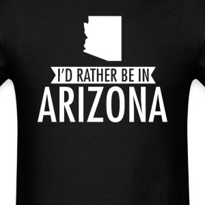 I'd Rather Be in Arizona T-Shirt T-Shirts - Men's T-Shirt