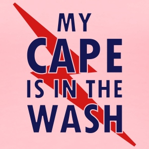 My cape is in the wash - Women's Premium T-Shirt