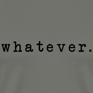 whatever. T-Shirts - Men's Premium T-Shirt