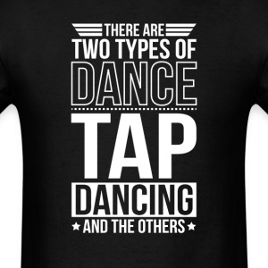 Tap Dancing There Are 2 Types Of Dance T-Shirts - Men's T-Shirt