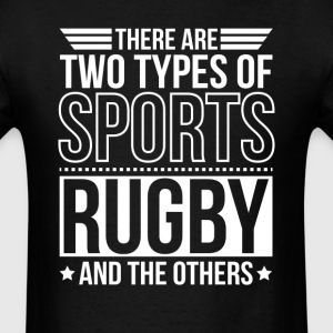 Rugby There Are 2 Types Of Sports T-Shirts - Men's T-Shirt