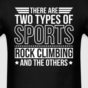 Rock Climbing There Are 2 Types Of Sports T-Shirts - Men's T-Shirt