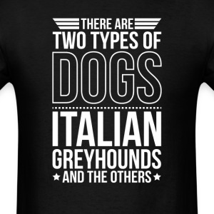 Italian Greyhound There Are 2 Types Of Dogs T-Shirts - Men's T-Shirt