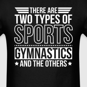 Gymnastics There Are 2 Types Of Sports T-Shirts - Men's T-Shirt
