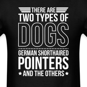 German Shorthaired Pointer There Are 2 Types Of Do T-Shirts - Men's T-Shirt