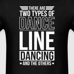 Line Dancing There Are 2 Types Of Dance T-Shirts - Men's T-Shirt