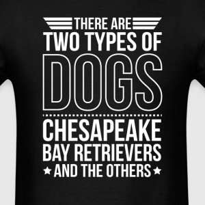 Chesapeake Bay Retriever There Are 2 Types Of Dogs T-Shirts - Men's T-Shirt