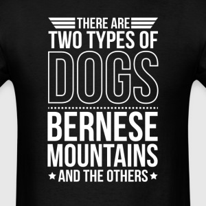 Bernese Mountain There Are 2 Types Of Dogs T-Shirts - Men's T-Shirt