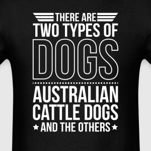 Australian Cattle Dog There Are 2 Types Of Dogs T-Shirts - Men's T-Shirt