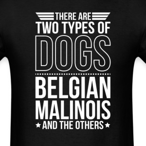 Belgian Malinois There Are 2 Types Of Dogs T-Shirts - Men's T-Shirt