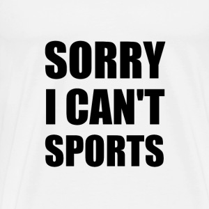 Sorry Can't Sports - Men's Premium T-Shirt