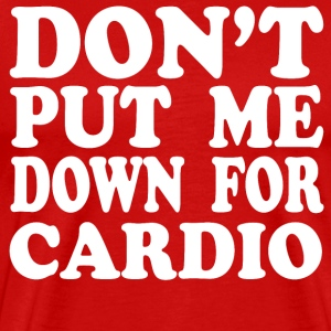 Don't Put Me Down For Cardio T-Shirts - Men's Premium T-Shirt