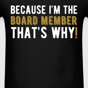 Board Member - Because I'm the board member that's - Men's T-Shirt