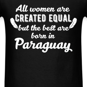 Born In Paraguay - All women are created equal but - Men's T-Shirt