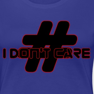 I DON'T CARE - Women's Premium T-Shirt