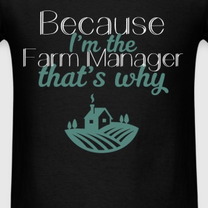 Farm Manager - Because I'm the Farm Manager that's - Men's T-Shirt