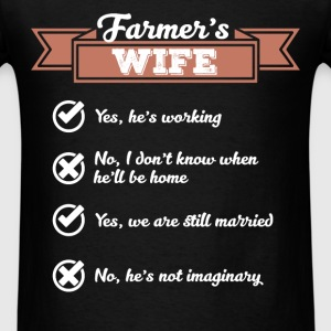 Farmer's Wife - Yes, he is working. No I don't kno - Men's T-Shirt