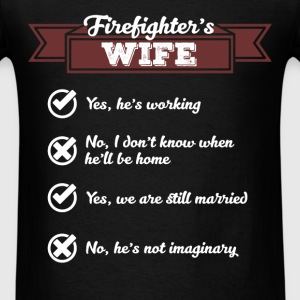 Firefighter's Wife - Yes, he is working. No I don' - Men's T-Shirt