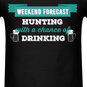 Forecast Hunting - Weekend forecast hunting with a - Men's T-Shirt