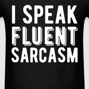 Fluent Sarcasm - I speak fluent sarcasm - Men's T-Shirt