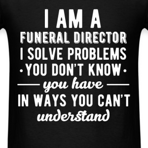 Funeral Director - I am a Funeral Director I solve - Men's T-Shirt