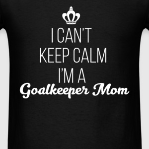 Goalkeeper Mom - I can't keep calm I'm a Goalkeepe - Men's T-Shirt