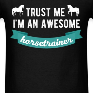 Horse Trainer - Trust me I'm an awesome horsetrain - Men's T-Shirt