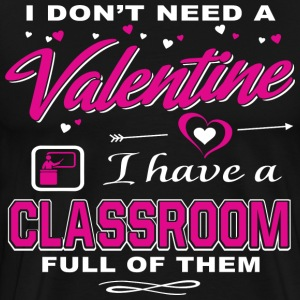 Teacher shirt - I Don't Need Valentine Shirt  - Men's Premium T-Shirt
