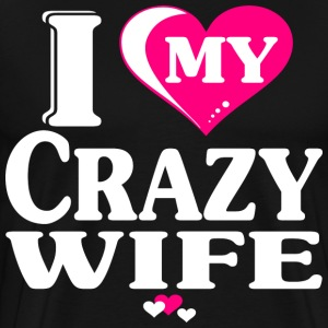 I Crazy Wife Shirt -  Love With Heart - Men's Premium T-Shirt