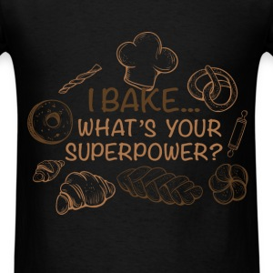 Baking - I bake... What's your superpower? - Men's T-Shirt