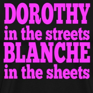 Dorothy In The Streets Blanche In The Sheets T-Shirts - Men's Premium T-Shirt