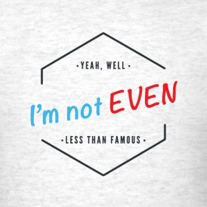 Not Even Less Than Famous Men's T - Men's T-Shirt