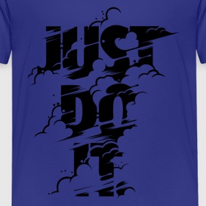 Just Do It - Toddler Premium T-Shirt