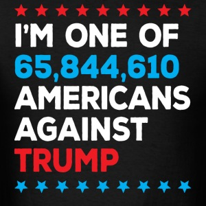 I'm One of 65,844,610 Americans Against Trump - Men's T-Shirt