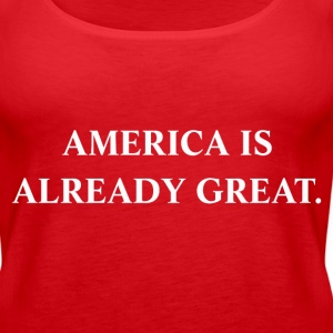 America is Already Great - Women's Premium Tank Top