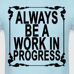 always_be_a_work_in_progress_ - Men's T-Shirt