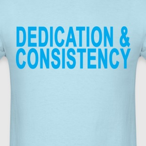 dedication__consistency_ - Men's T-Shirt