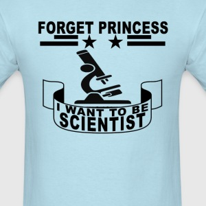 forget_princess_i_want_to_be_scientist_ - Men's T-Shirt