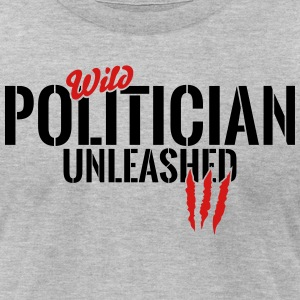 Wild politician unleashed T-Shirts - Men's T-Shirt by American Apparel