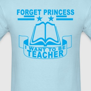 forget_princess_i_want_to_be_theacher_ - Men's T-Shirt