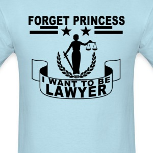 forget_princess_i_want_to_be_lawyer_ - Men's T-Shirt