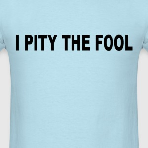 i_pity_the_fool_ - Men's T-Shirt
