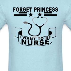 forget_princess_i_want_to_be_nurse_ - Men's T-Shirt